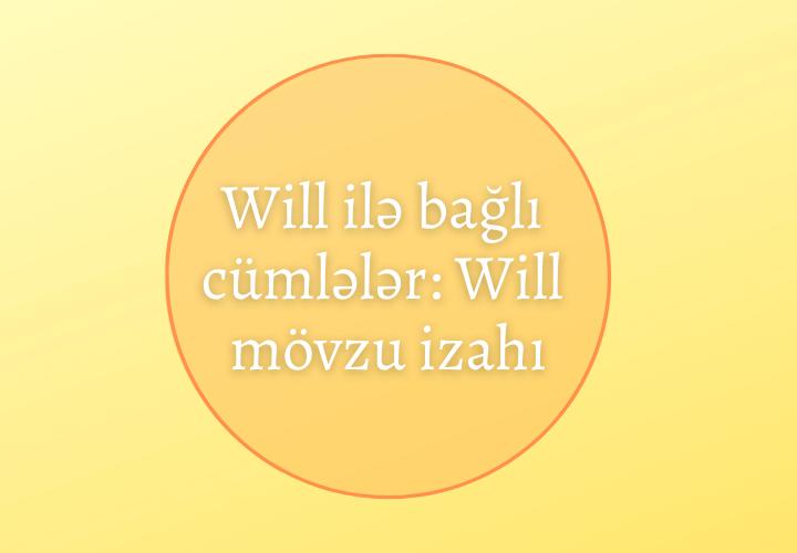 Will ilə bağlı cümlələr Will mövzu izahı