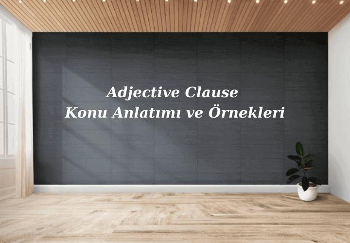 Adjective Clause Konu Anlatımı ve Örnekleri
