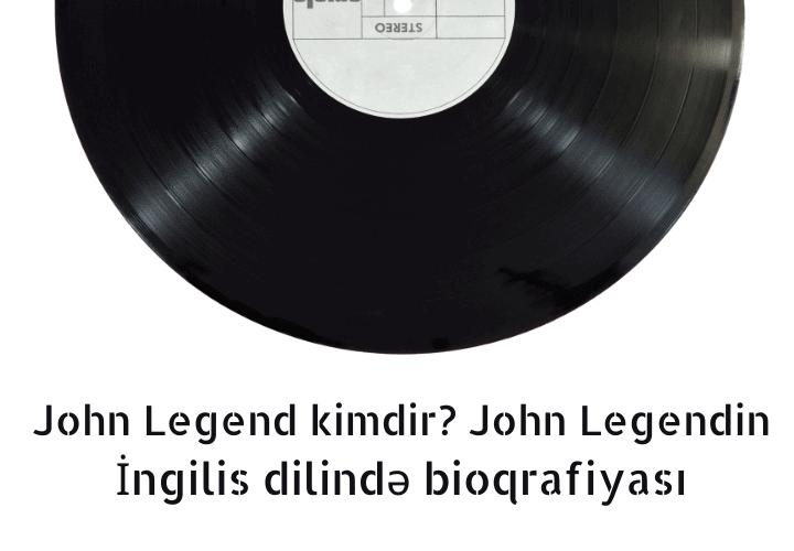 John Legend kimdir_ John Legendin İngilis dilində bioqrafiyası