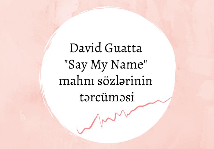 David Guatta Say My Name mahnı sözlərinin tərcüməsi