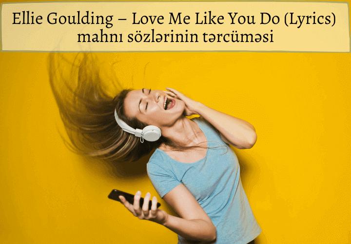 Ellie Goulding – Love Me Like You Do (Lyrics) mahnı sözlərinin tərcüməsi