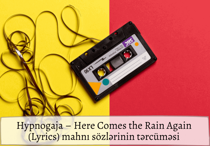 Hypnogaja – Here Comes the Rain Again (Lyrics) mahnı sözlərinin tərcüməsi