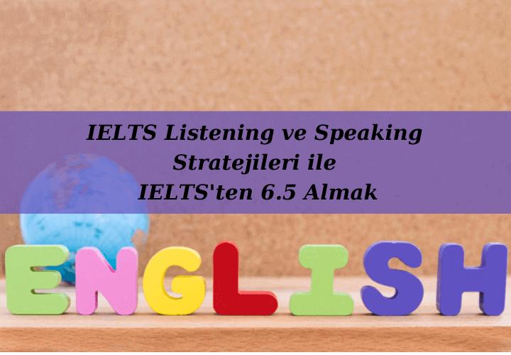 IELTS Listening ve Speaking Stratejileri ile IELTS'ten 6.5 Almak