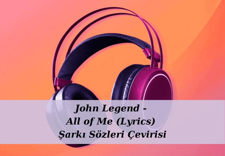 John Legend - All of Me (Lyrics) Şarkı Sözleri Çevirisi