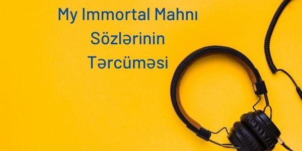 My Immortal Mahnı Sözlərinin Tərcüməsi