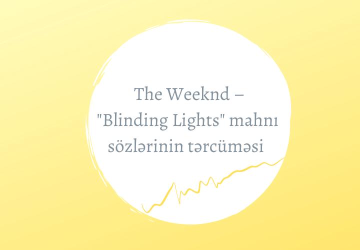 The Weeknd – Blinding Lights mahnı sözlərinin tərcüməsi