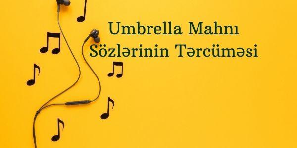Umbrella Mahnı Sözlərinin Tərcüməsi