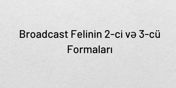 Broadcast Felinin 2-ci və 3-cü Formaları