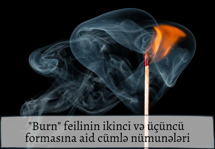 Burn feilinin ikinci və üçüncü formasına aid cümlə nümunələri