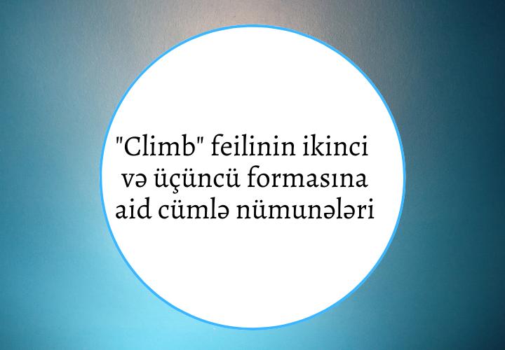 Climb feilinin ikinci və üçüncü formasına aid cümlə nümunələri