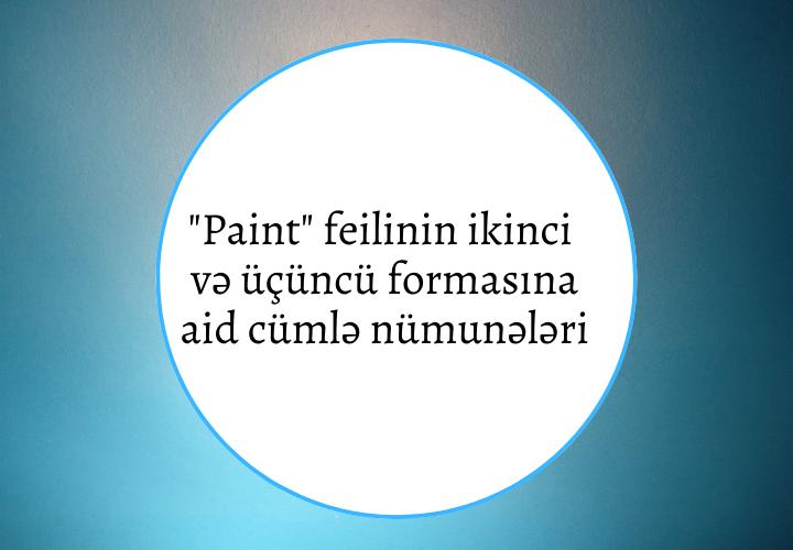 Paint feilinin ikinci və üçüncü formasına aid cümlə nümunələri