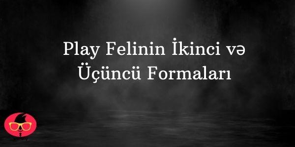 Play Felinin İkinci və Üçüncü Formaları