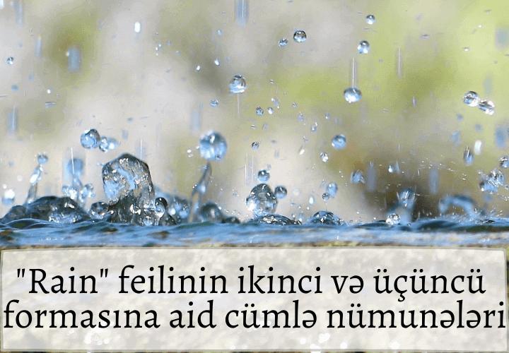 Rain feilinin ikinci və üçüncü formasına aid cümlə nümunələri