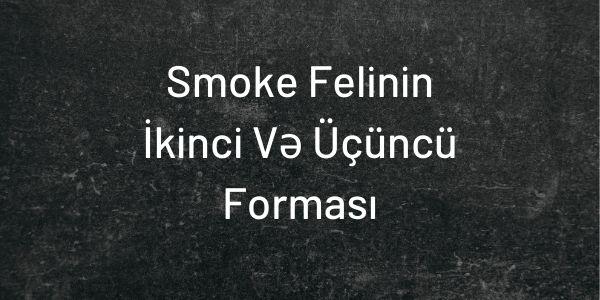 Smoke Felinin İkinci Və Üçüncü Forması