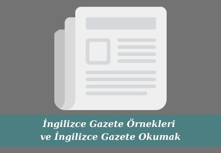 İngilizce Gazete Örnekleri ve İngilizce Gazete Okumak
