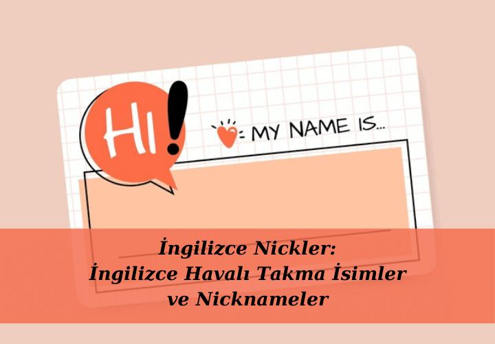ingilizce-nickler-ingilizce-havali-takma-isimler-ve-nicknameler