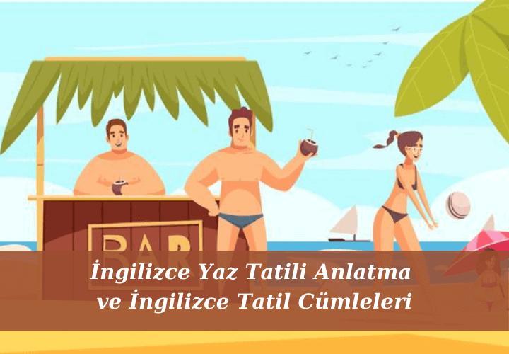 İngilizce Yaz Tatili Anlatma ve İngilizce Tatil Cümleleri