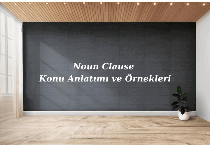 Noun Clause Konu Anlatımı ve Örnekleri
