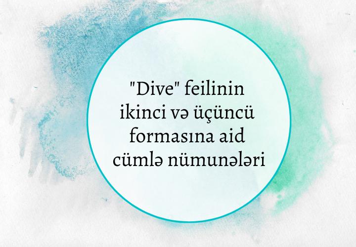 Dive feilinin ikinci və üçüncü formasına aid cümlə nümunələri