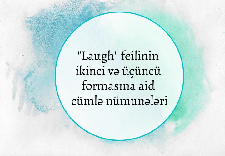 Laugh feilinin ikinci və üçüncü formasına aid cümlə nümunələri