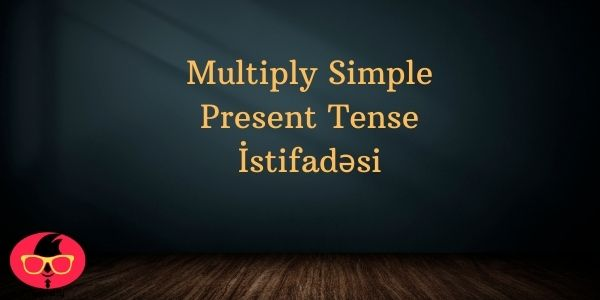 Multiply Simple Present Tense İstifadəsi