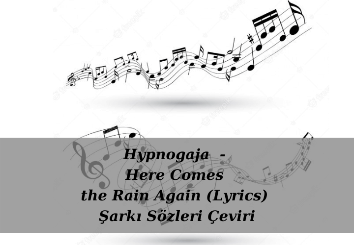Hypnogaja - Here Comes the Rain Again (Lyrics) Şarkı Sözleri Çeviri