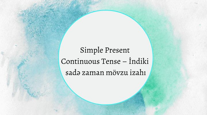 Simple Present Continuous Tense – İndiki sadə zaman mövzu izahı