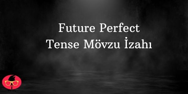 Future Perfect Tense Mövzu İzahı