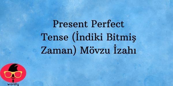 Present Perfect Tense (İndiki Bitmiş Zaman) Mövzu İzahı