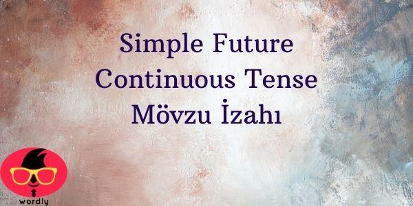 Simple Future Continuous Tense Mövzu İzahı