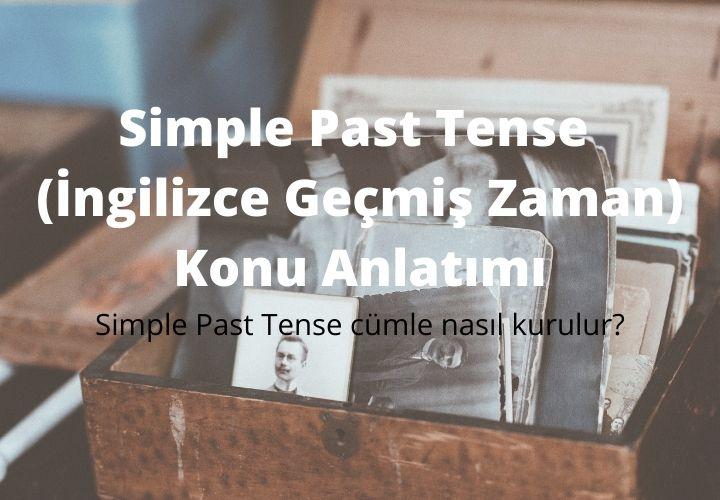 Simple Past Tense(İngilizce Geçmiş Zaman) Konu Anlatımı