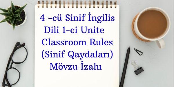 4 -cü Sinif İngilis Dili 1-ci Unite Classroom Rules (Sinif Qaydaları) Mövzu İzahı