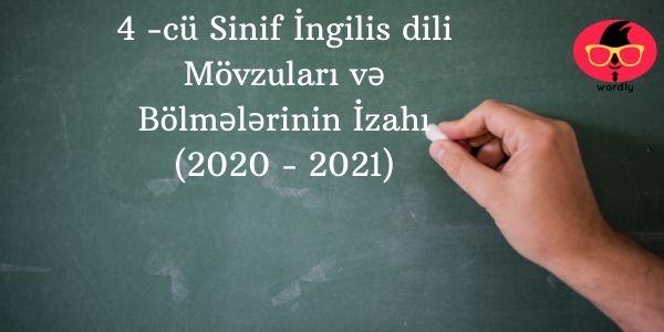 4 -cü Sinif İngilis dili Mövzuları və Bölmələrinin İzahı (2020 - 2021)