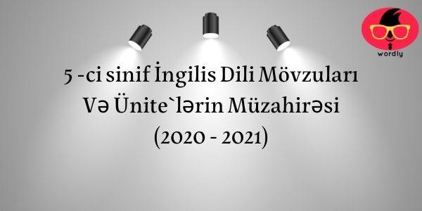 5 -ci sinif İngilis Dili Mövzuları Və Ünite`lərin Müzahirəsi (2020 - 2021)