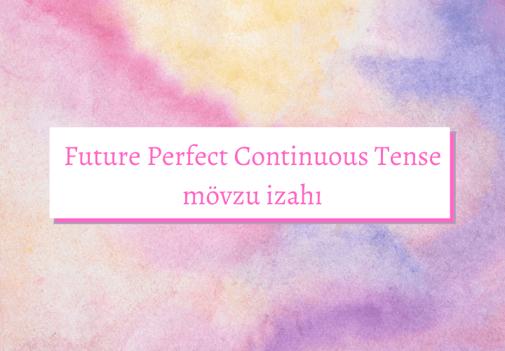 Future Perfect Continuous Tense mövzu izahı