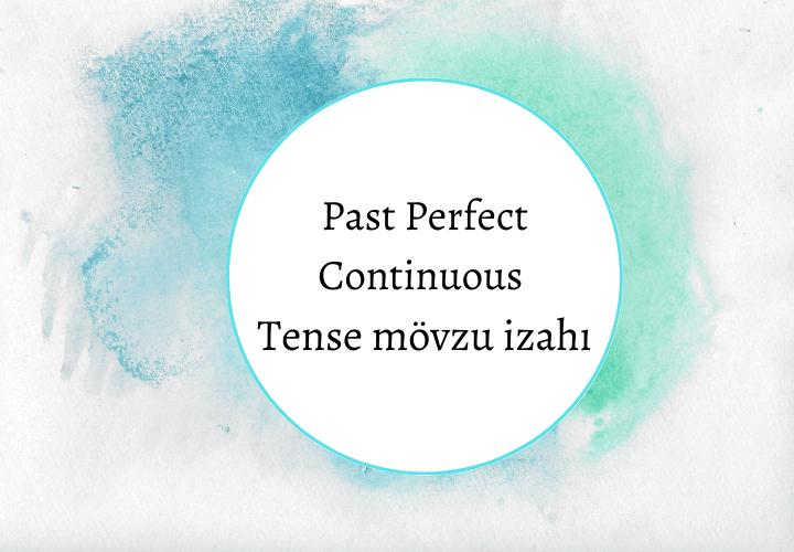 Past Perfect Continuous Tense mövzu izahı