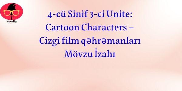 4-cü Sinif 3-ci Unite: Cartoon Characters – Cizgi film qəhrəmanları Mövzu İzahı