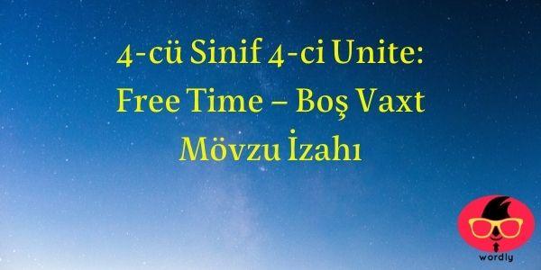 4-cü Sinif 4-ci Unite: Free Time – Boş Vaxt Mövzu İzahı